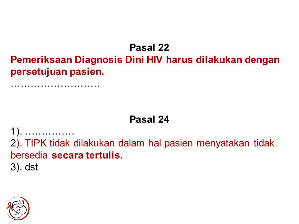 Pasal 22 Pemeriksaan Diagnosis Dini HIV harus dilakukan dengan persetujuan pasien. ……………………… Pasal 24.
