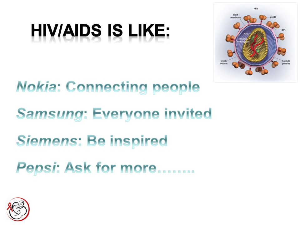 HIV/AIDS is like: Nokia: Connecting people Samsung: Everyone invited