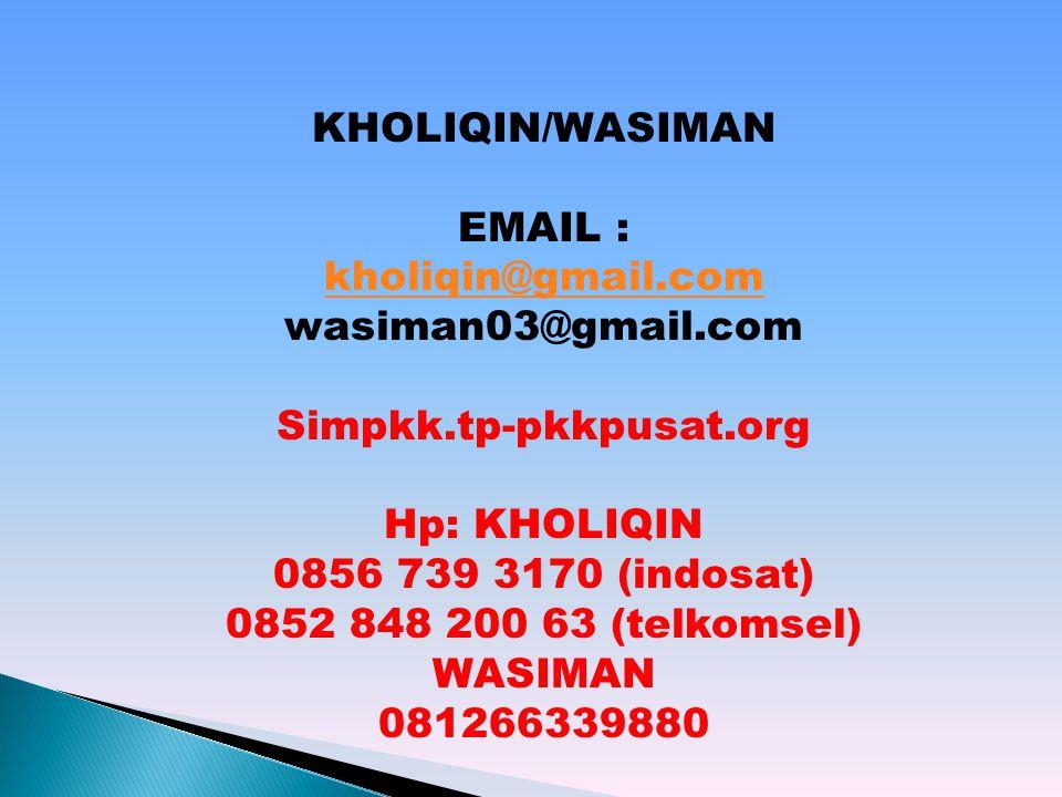 KHOLIQIN/WASIMAN EMAIL : kholiqin@gmail.com. wasiman03@gmail.com. Simpkk.tp-pkkpusat.org. Hp: KHOLIQIN.