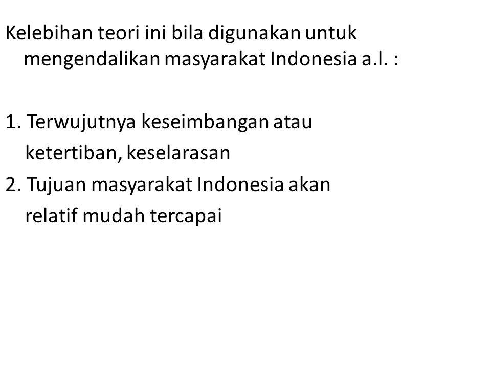 Kelebihan teori ini bila digunakan untuk mengendalikan masyarakat Indonesia a.l. :