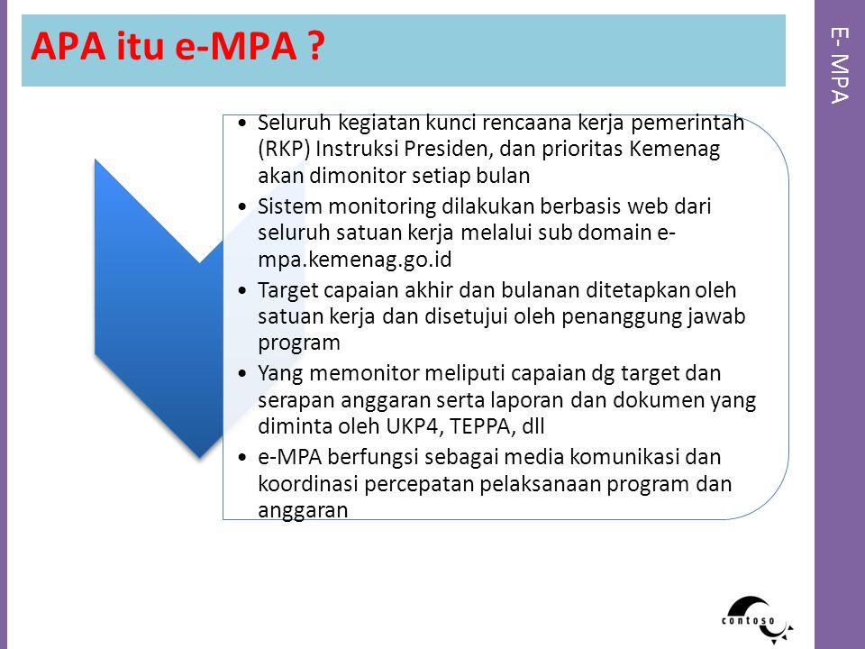 APA itu e-MPA E- MPA. Seluruh kegiatan kunci rencaana kerja pemerintah (RKP) Instruksi Presiden, dan prioritas Kemenag akan dimonitor setiap bulan.