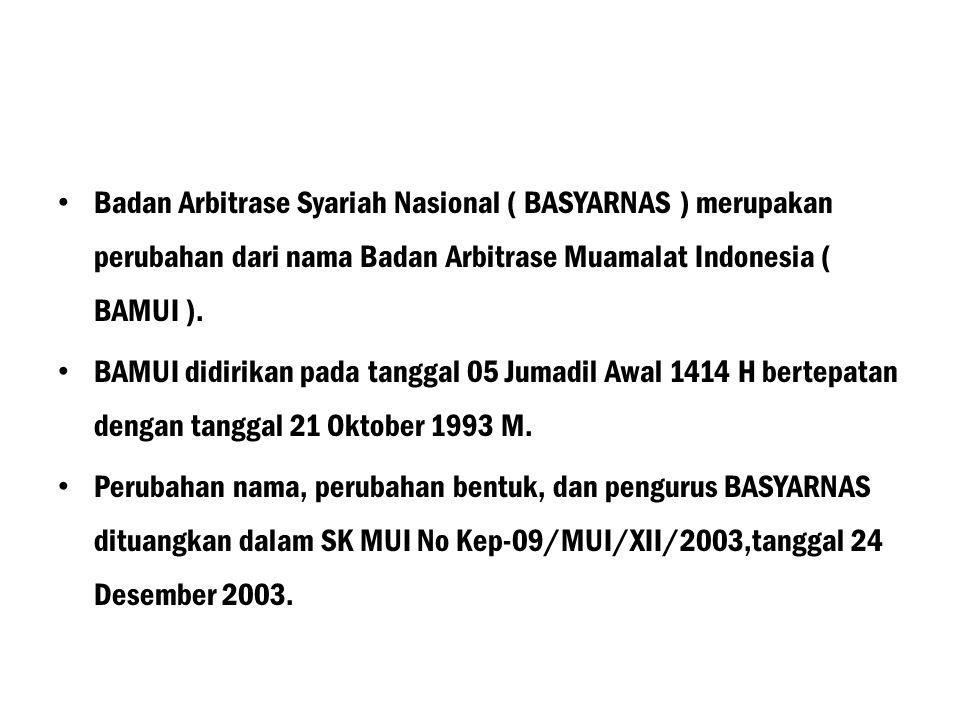 Badan Arbitrase Syariah Nasional ( BASYARNAS ) merupakan perubahan dari nama Badan Arbitrase Muamalat Indonesia ( BAMUI ).