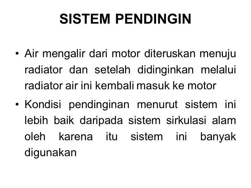 SISTEM PENDINGIN Air mengalir dari motor diteruskan menuju radiator dan setelah didinginkan melalui radiator air ini kembali masuk ke motor.