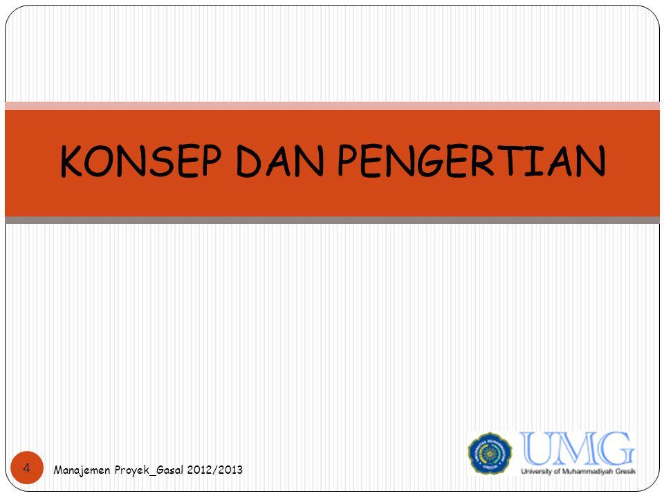 KONSEP DAN PENGERTIAN Manajemen Proyek_Gasal 2012/2013