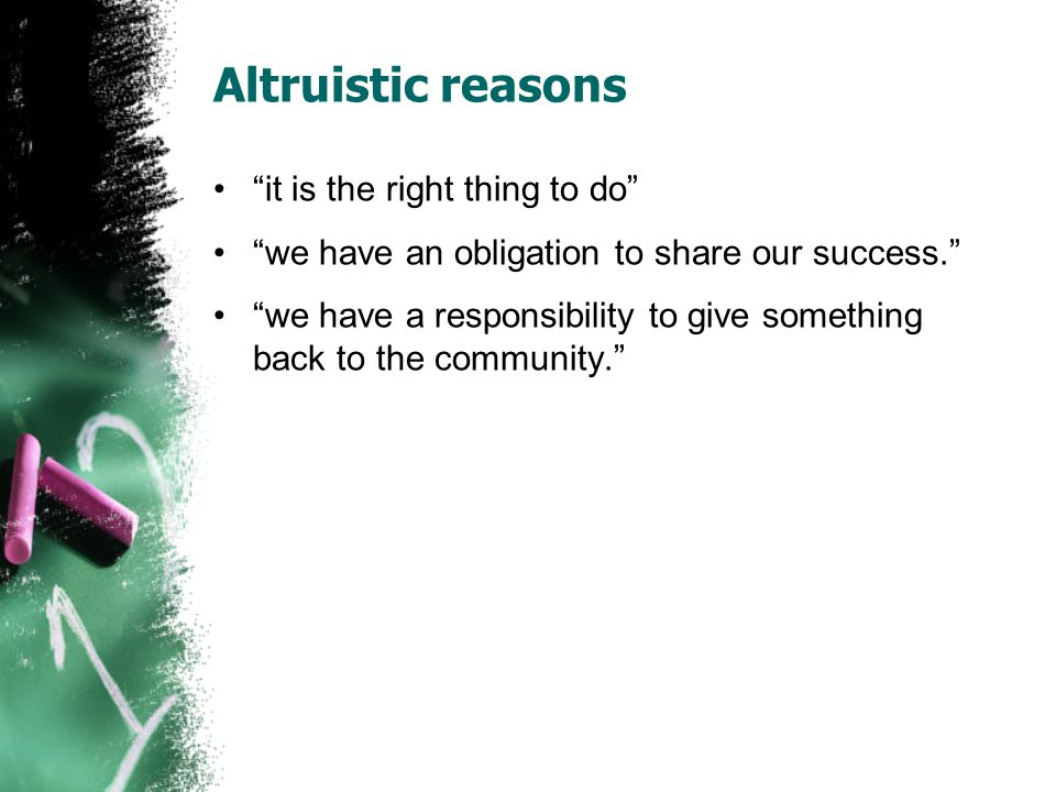 Altruistic reasons it is the right thing to do