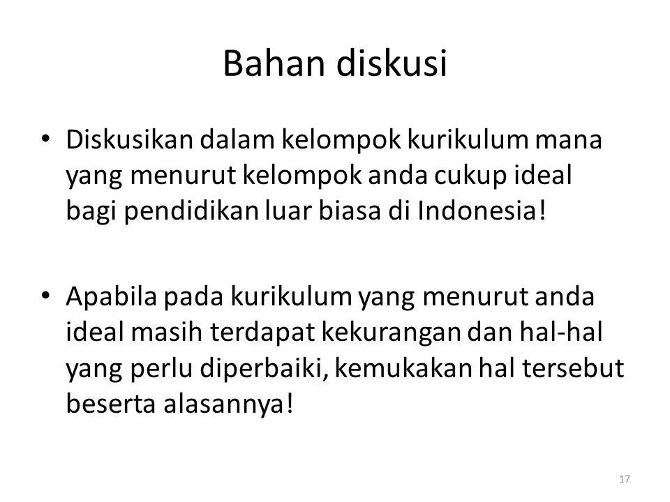 Bahan diskusi Diskusikan dalam kelompok kurikulum mana yang menurut kelompok anda cukup ideal bagi pendidikan luar biasa di Indonesia!