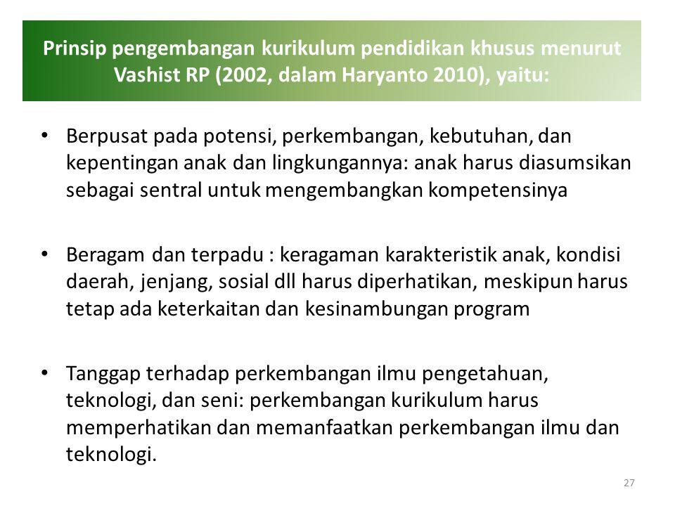 Prinsip pengembangan kurikulum pendidikan khusus menurut Vashist RP (2002, dalam Haryanto 2010), yaitu: