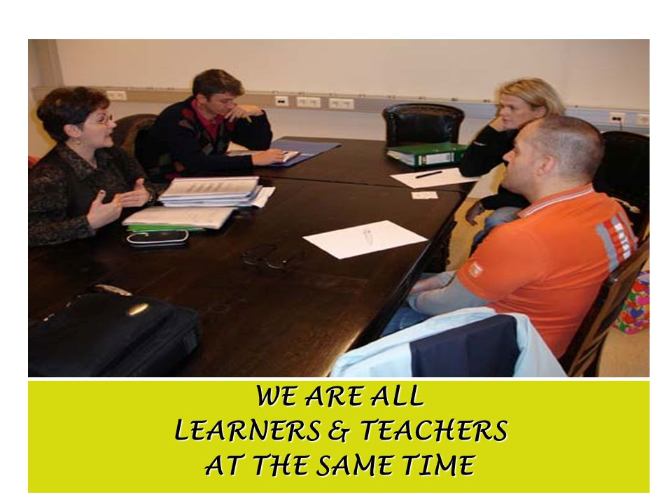 WE ARE ALL LEARNERS & TEACHERS AT THE SAME TIME
