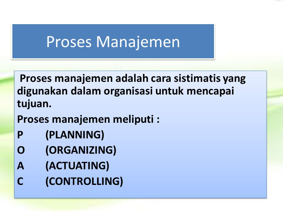 Proses Manajemen Proses manajemen adalah cara sistimatis yang digunakan dalam organisasi untuk mencapai tujuan.