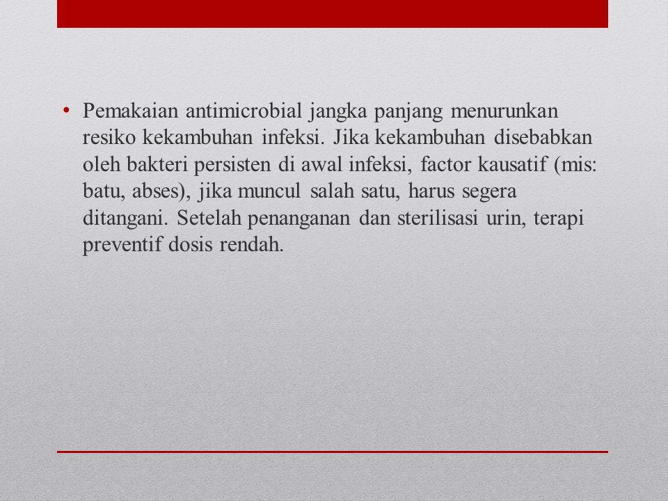 Pemakaian antimicrobial jangka panjang menurunkan resiko kekambuhan infeksi.