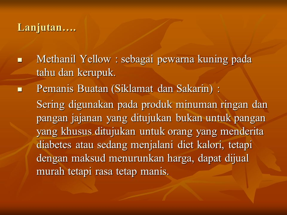 Lanjutan…. Methanil Yellow : sebagai pewarna kuning pada tahu dan kerupuk. Pemanis Buatan (Siklamat dan Sakarin) :