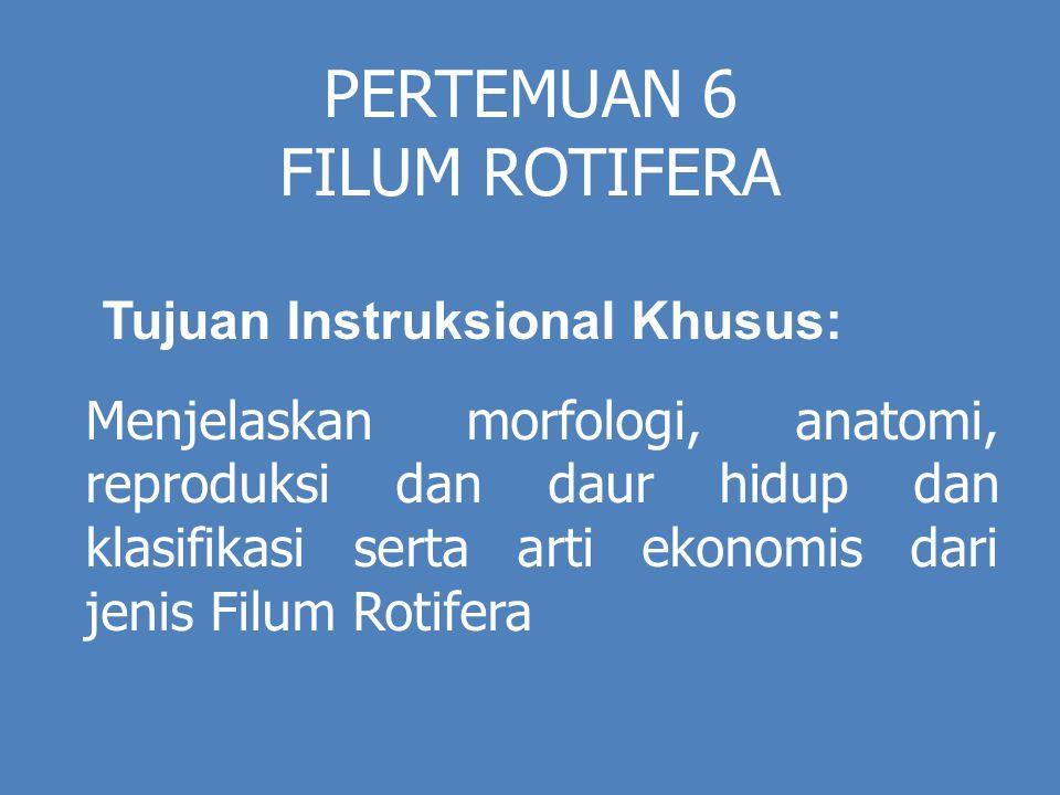 PERTEMUAN 6 FILUM ROTIFERA Tujuan Instruksional Khusus: