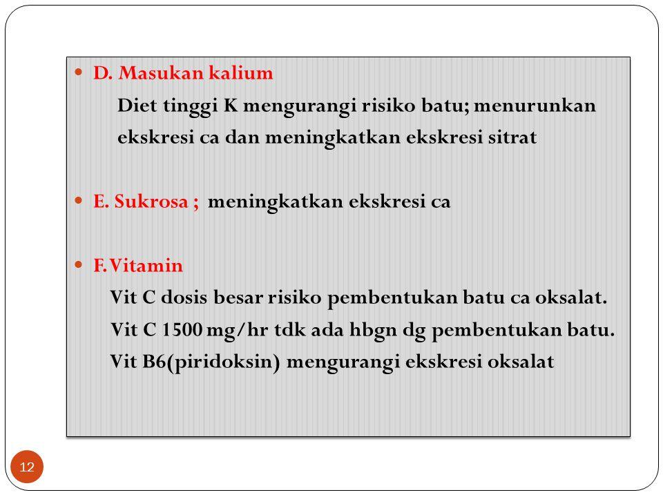 D. Masukan kalium Diet tinggi K mengurangi risiko batu; menurunkan. ekskresi ca dan meningkatkan ekskresi sitrat.