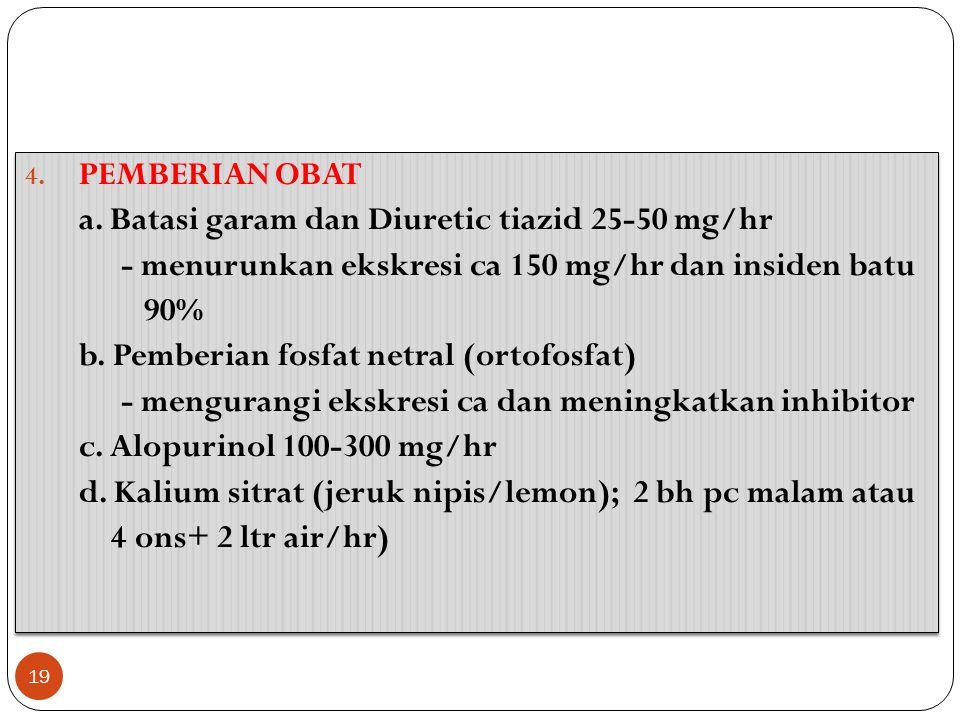 PEMBERIAN OBAT a. Batasi garam dan Diuretic tiazid 25-50 mg/hr. - menurunkan ekskresi ca 150 mg/hr dan insiden batu.
