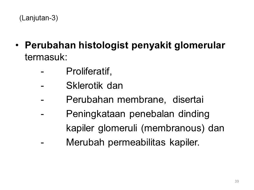 Perubahan histologist penyakit glomerular termasuk: - Proliferatif,