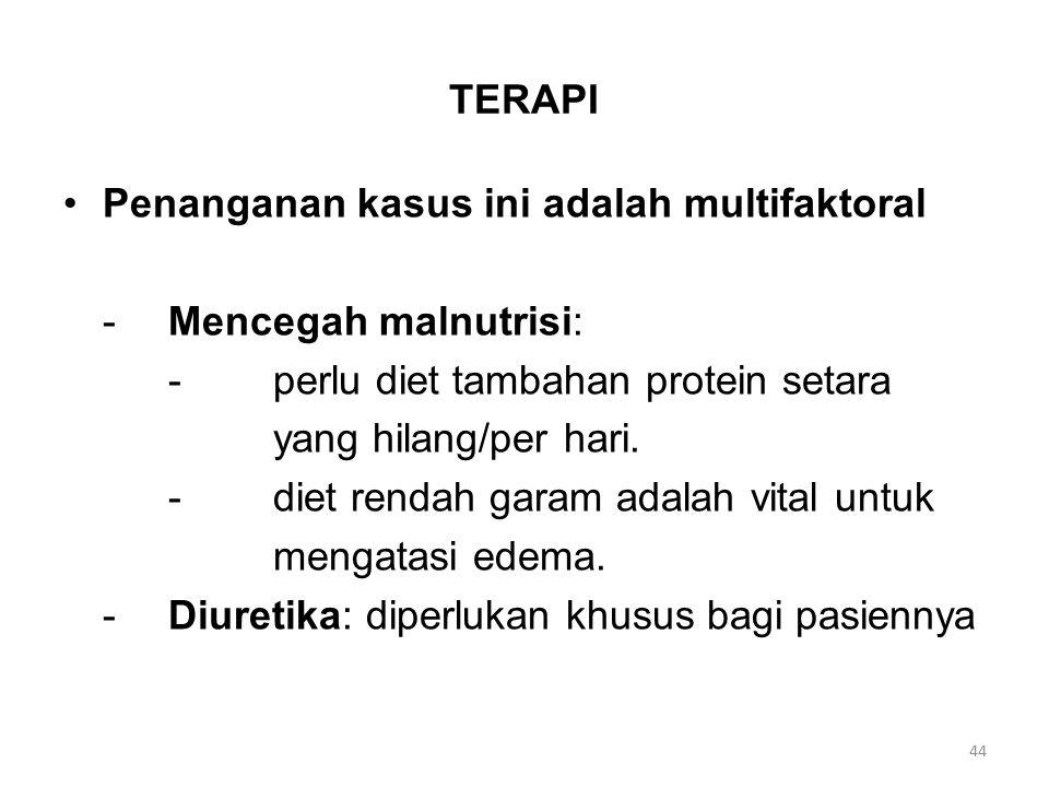 TERAPI Penanganan kasus ini adalah multifaktoral. - Mencegah malnutrisi: - perlu diet tambahan protein setara.