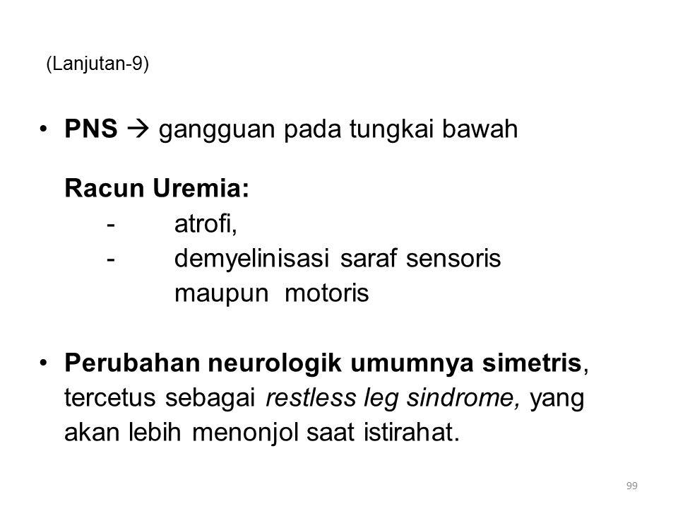 PNS  gangguan pada tungkai bawah Racun Uremia: - atrofi,