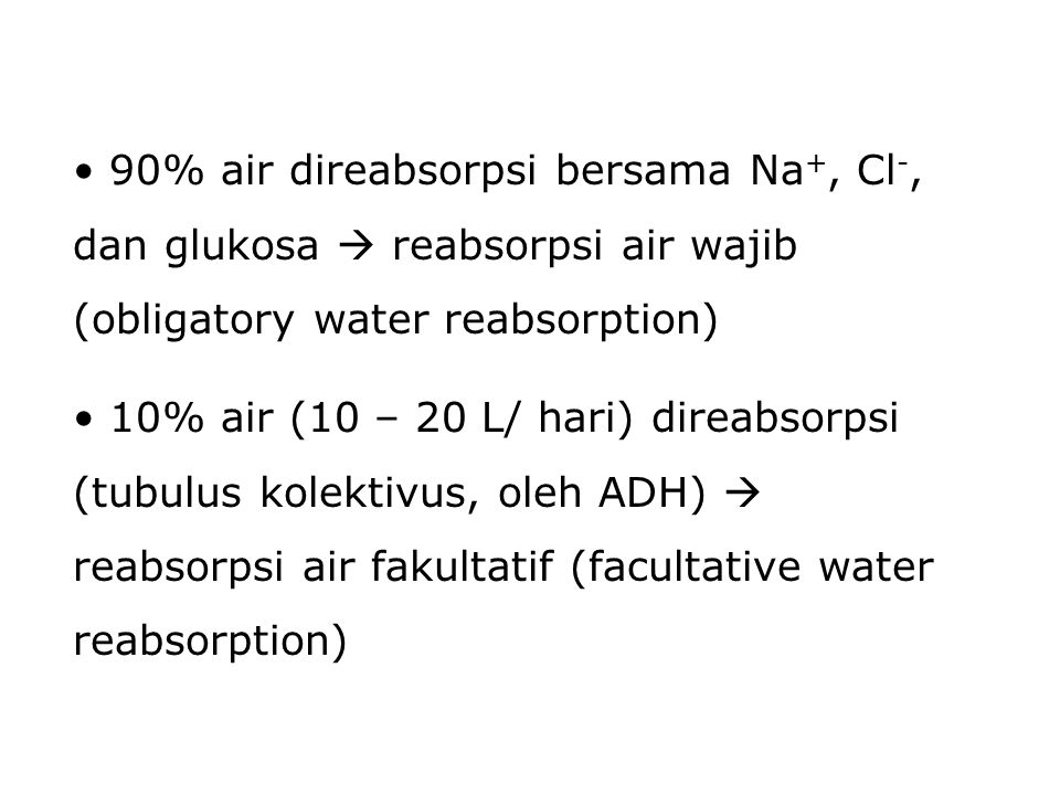 90% air direabsorpsi bersama Na+, Cl-, dan glukosa  reabsorpsi air wajib (obligatory water reabsorption)