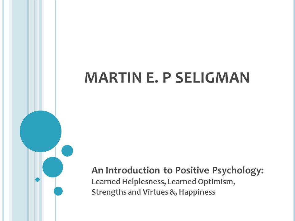 MARTIN E. P SELIGMAN An Introduction to Positive Psychology: