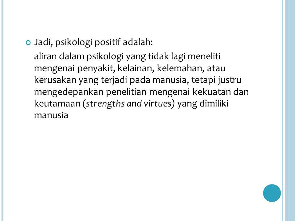 Jadi, psikologi positif adalah: