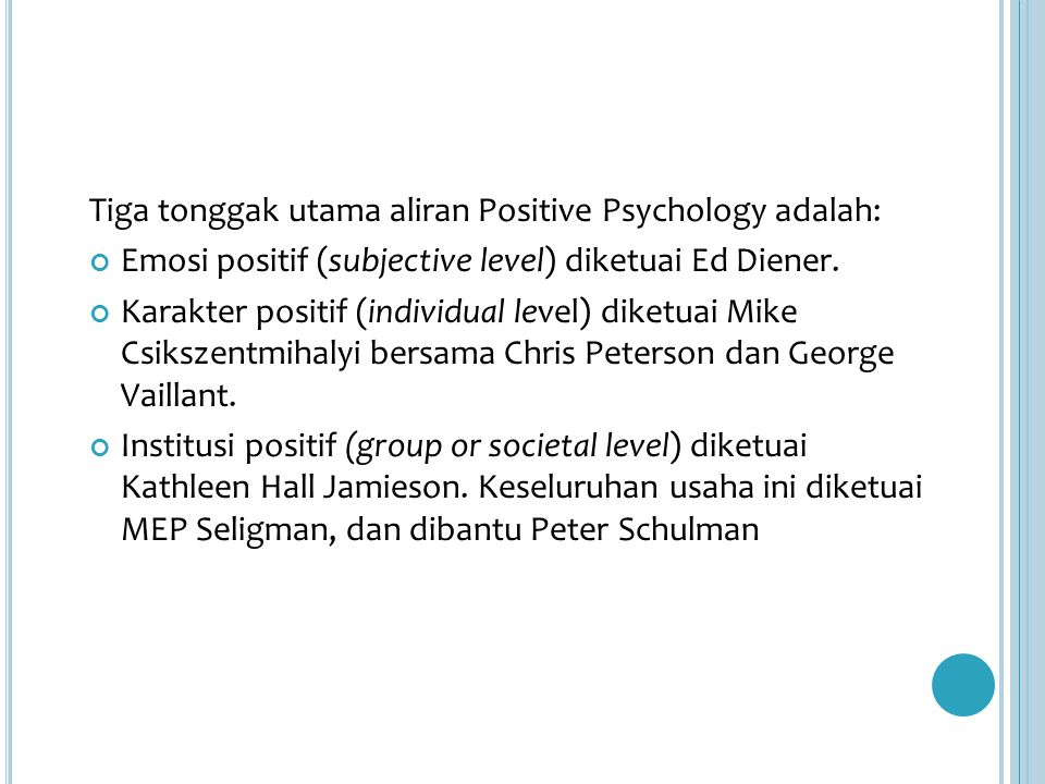 Tiga tonggak utama aliran Positive Psychology adalah: