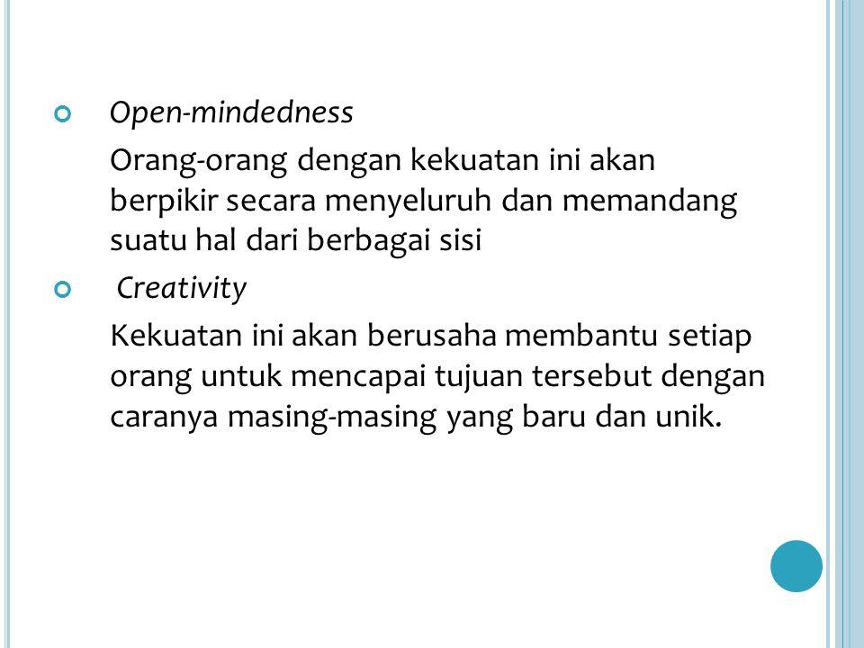 Open-mindedness Orang-orang dengan kekuatan ini akan berpikir secara menyeluruh dan memandang suatu hal dari berbagai sisi.