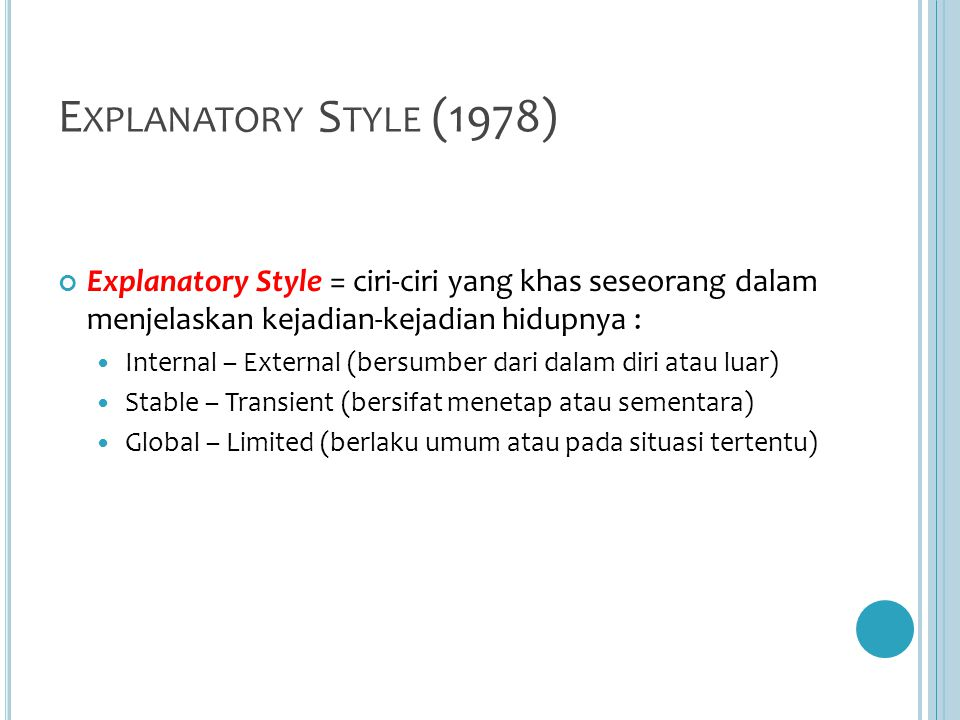 Explanatory Style (1978) Explanatory Style = ciri-ciri yang khas seseorang dalam menjelaskan kejadian-kejadian hidupnya :