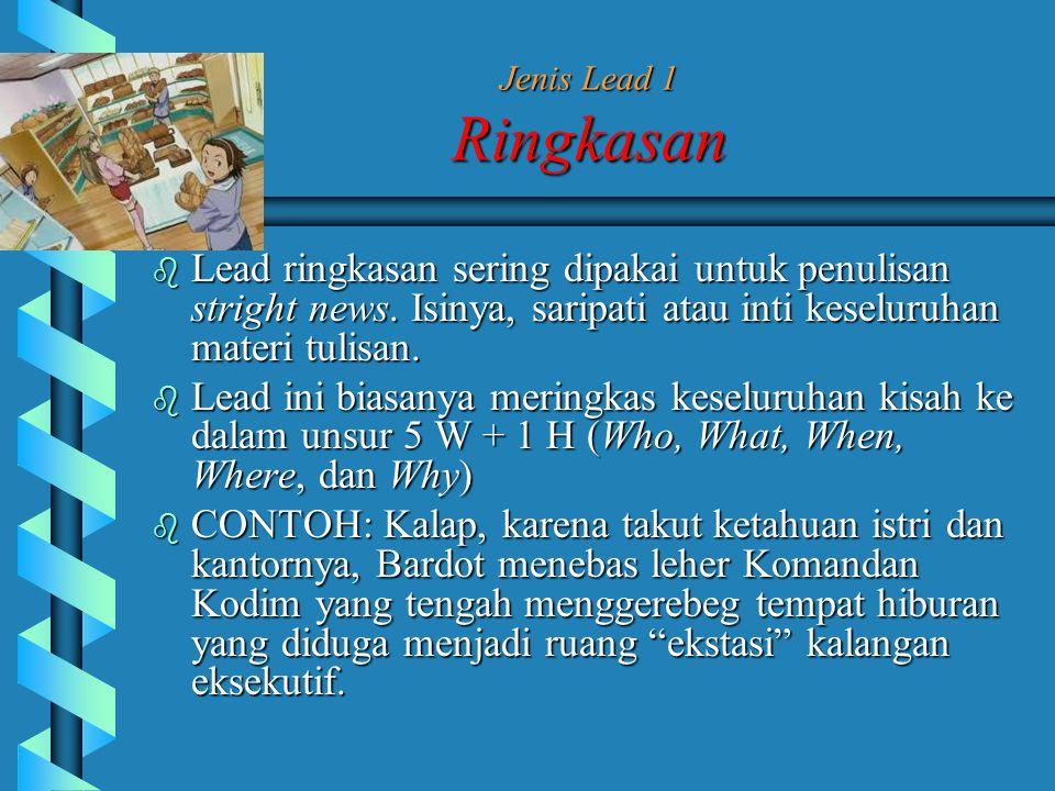 Jenis Lead 1 Ringkasan Lead ringkasan sering dipakai untuk penulisan stright news. Isinya, saripati atau inti keseluruhan materi tulisan.