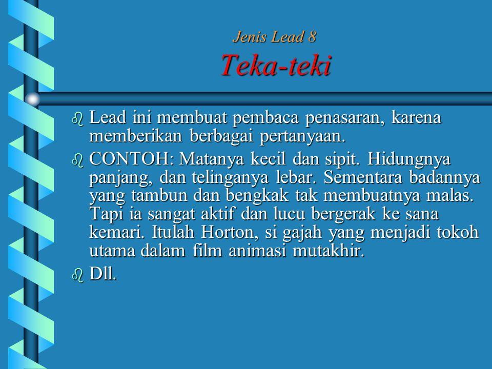 Jenis Lead 8 Teka-teki Lead ini membuat pembaca penasaran, karena memberikan berbagai pertanyaan.