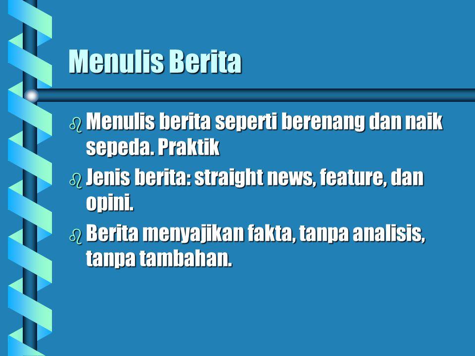 Menulis Berita Menulis berita seperti berenang dan naik sepeda. Praktik. Jenis berita: straight news, feature, dan opini.