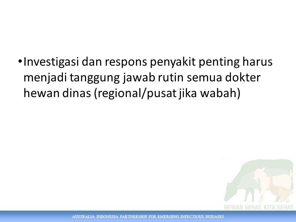 Investigasi dan respons penyakit penting harus menjadi tanggung jawab rutin semua dokter hewan dinas (regional/pusat jika wabah)