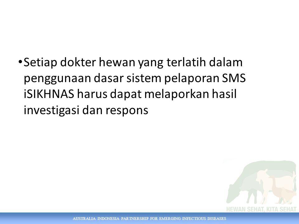Setiap dokter hewan yang terlatih dalam penggunaan dasar sistem pelaporan SMS iSIKHNAS harus dapat melaporkan hasil investigasi dan respons