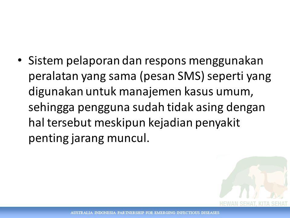 Sistem pelaporan dan respons menggunakan peralatan yang sama (pesan SMS) seperti yang digunakan untuk manajemen kasus umum, sehingga pengguna sudah tidak asing dengan hal tersebut meskipun kejadian penyakit penting jarang muncul.