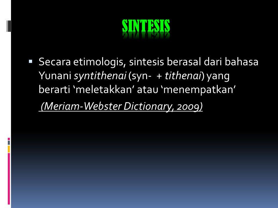 sintesis Secara etimologis, sintesis berasal dari bahasa Yunani syntithenai (syn- + tithenai) yang berarti 'meletakkan' atau 'menempatkan'