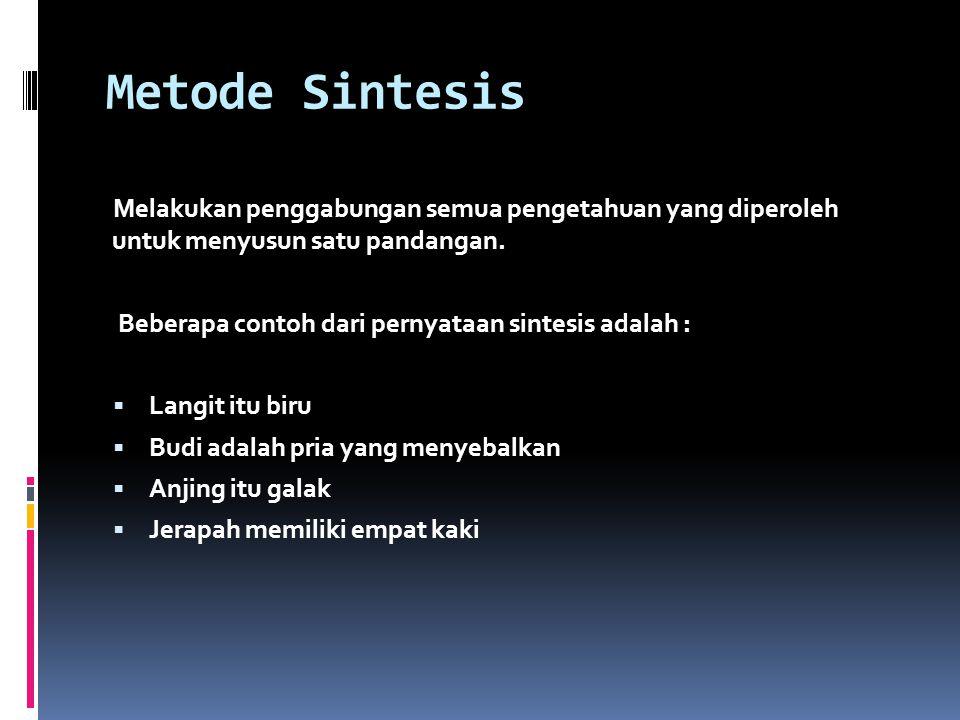 Metode Sintesis Melakukan penggabungan semua pengetahuan yang diperoleh untuk menyusun satu pandangan.