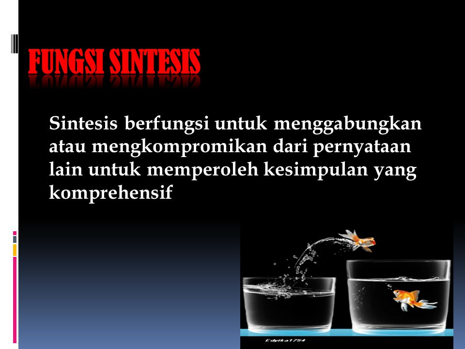 Fungsi SIntesis Sintesis berfungsi untuk menggabungkan atau mengkompromikan dari pernyataan lain untuk memperoleh kesimpulan yang komprehensif.