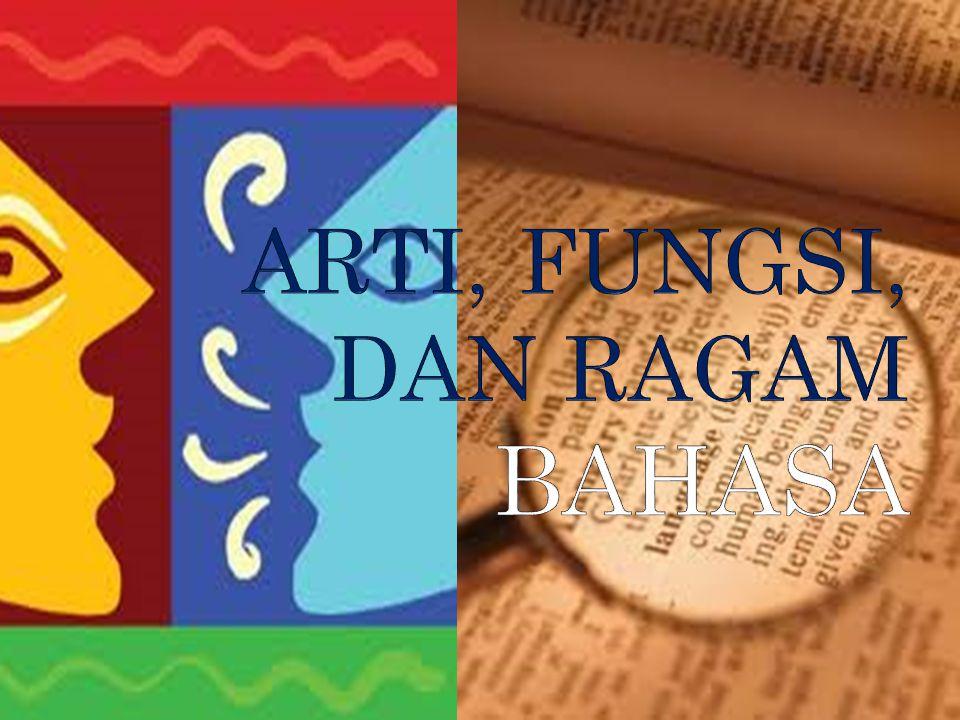 ARTI, FUNGSI, DAN RAGAM BAHASA