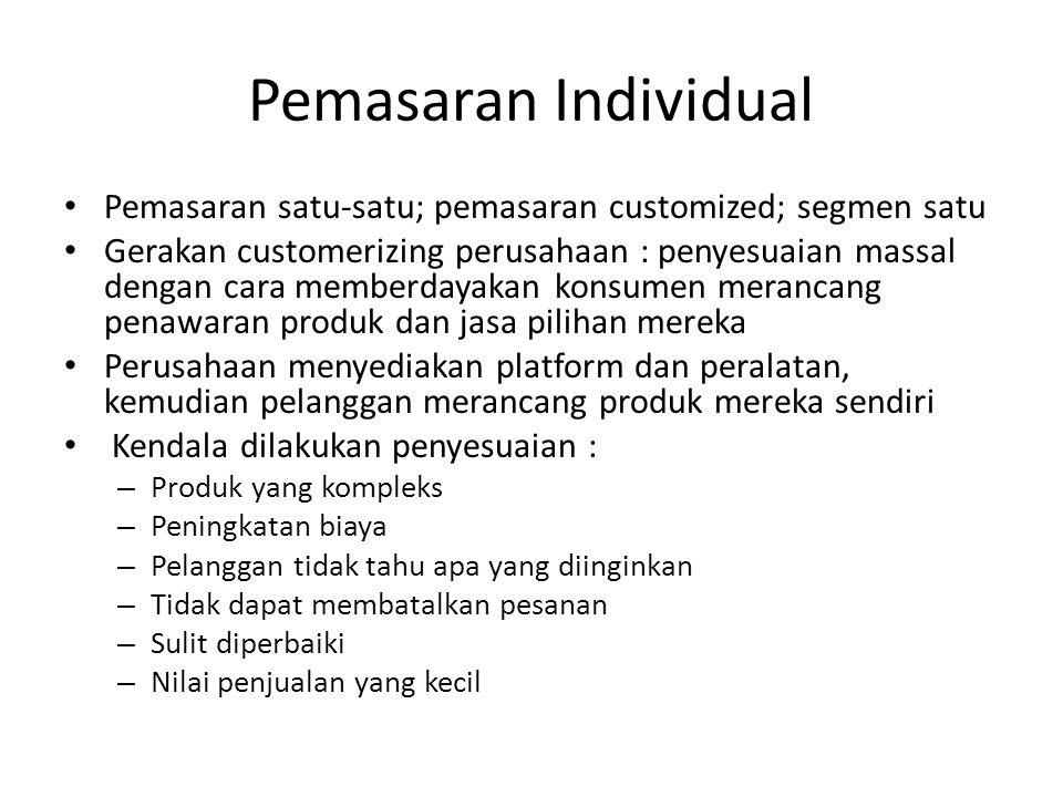 Pemasaran Individual Pemasaran satu-satu; pemasaran customized; segmen satu.