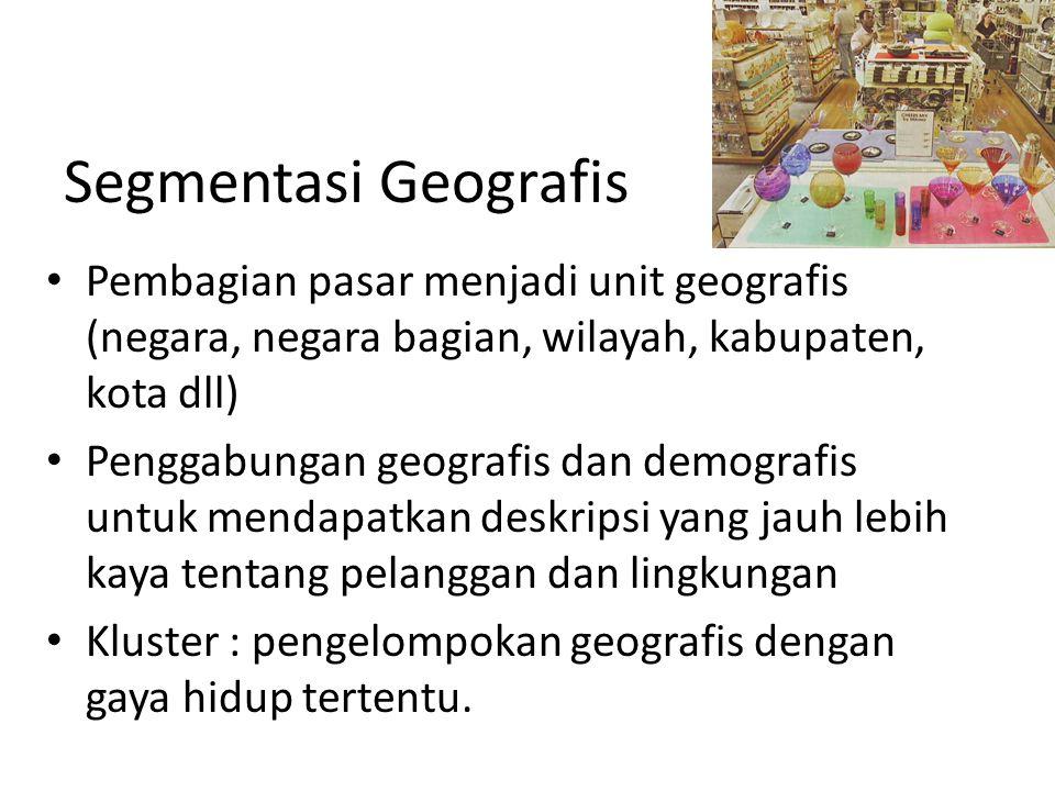 Segmentasi Geografis Pembagian pasar menjadi unit geografis (negara, negara bagian, wilayah, kabupaten, kota dll)