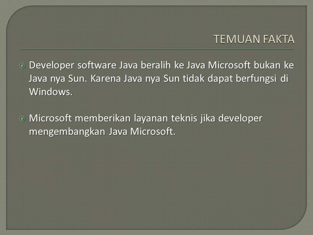 TEMUAN FAKTA Developer software Java beralih ke Java Microsoft bukan ke Java nya Sun. Karena Java nya Sun tidak dapat berfungsi di Windows.