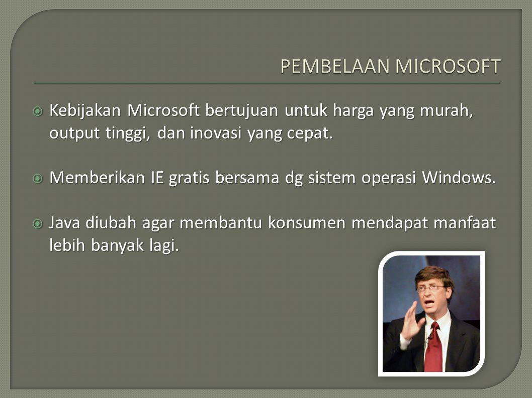 PEMBELAAN MICROSOFT Kebijakan Microsoft bertujuan untuk harga yang murah, output tinggi, dan inovasi yang cepat.