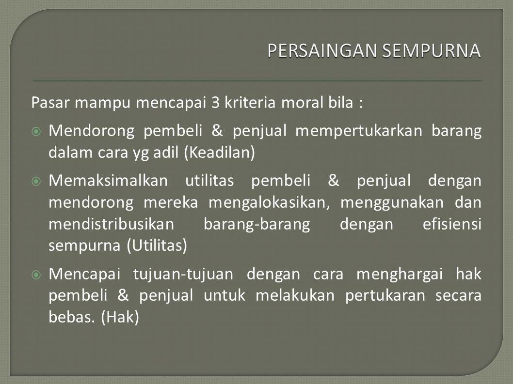 PERSAINGAN SEMPURNA Pasar mampu mencapai 3 kriteria moral bila :
