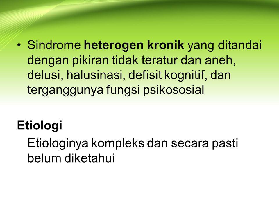 Sindrome heterogen kronik yang ditandai dengan pikiran tidak teratur dan aneh, delusi, halusinasi, defisit kognitif, dan terganggunya fungsi psikososial