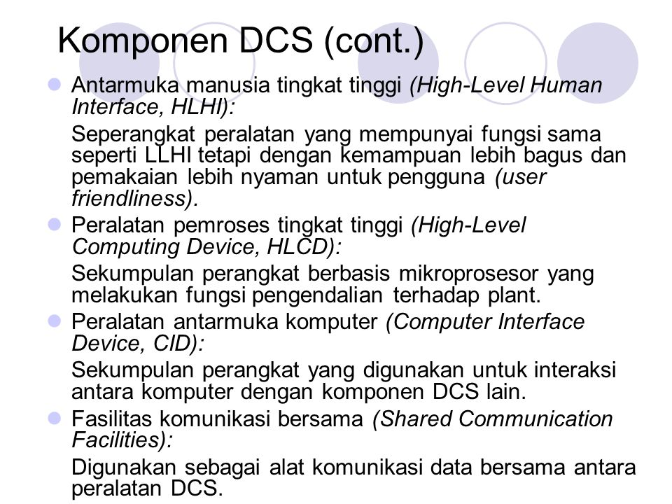 Komponen DCS (cont.) Antarmuka manusia tingkat tinggi (High-Level Human Interface, HLHI):
