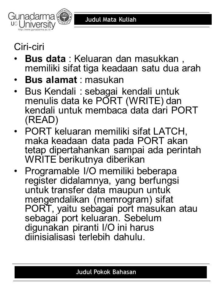 Ciri-ciri Bus data : Keluaran dan masukkan , memiliki sifat tiga keadaan satu dua arah. Bus alamat : masukan.