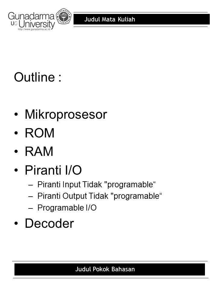 Outline : Mikroprosesor ROM RAM Piranti I/O Decoder