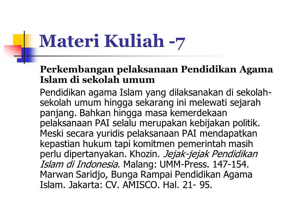 Materi Kuliah -7 Perkembangan pelaksanaan Pendidikan Agama Islam di sekolah umum.