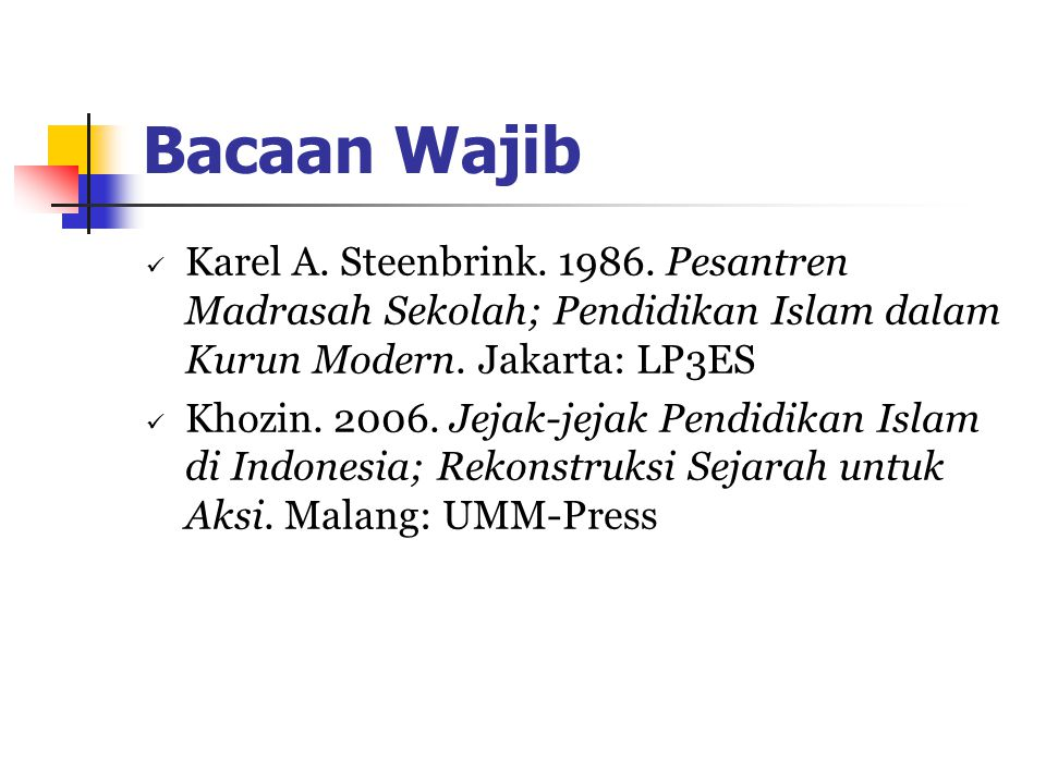 Bacaan Wajib Karel A. Steenbrink. 1986. Pesantren Madrasah Sekolah; Pendidikan Islam dalam Kurun Modern. Jakarta: LP3ES.