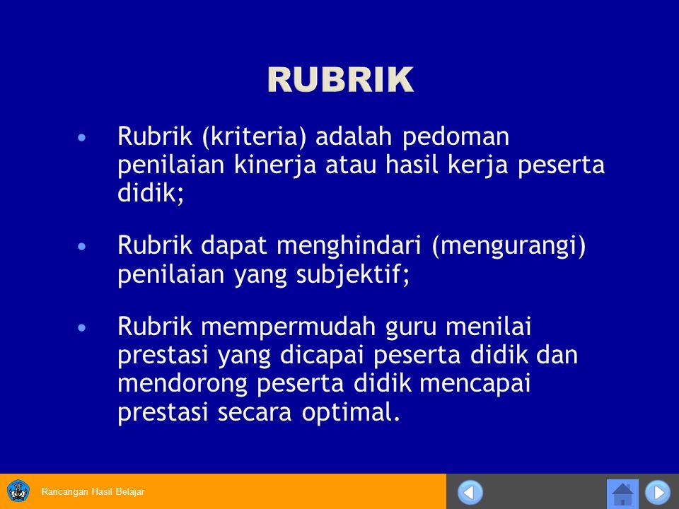 RUBRIK Rubrik (kriteria) adalah pedoman penilaian kinerja atau hasil kerja peserta didik;