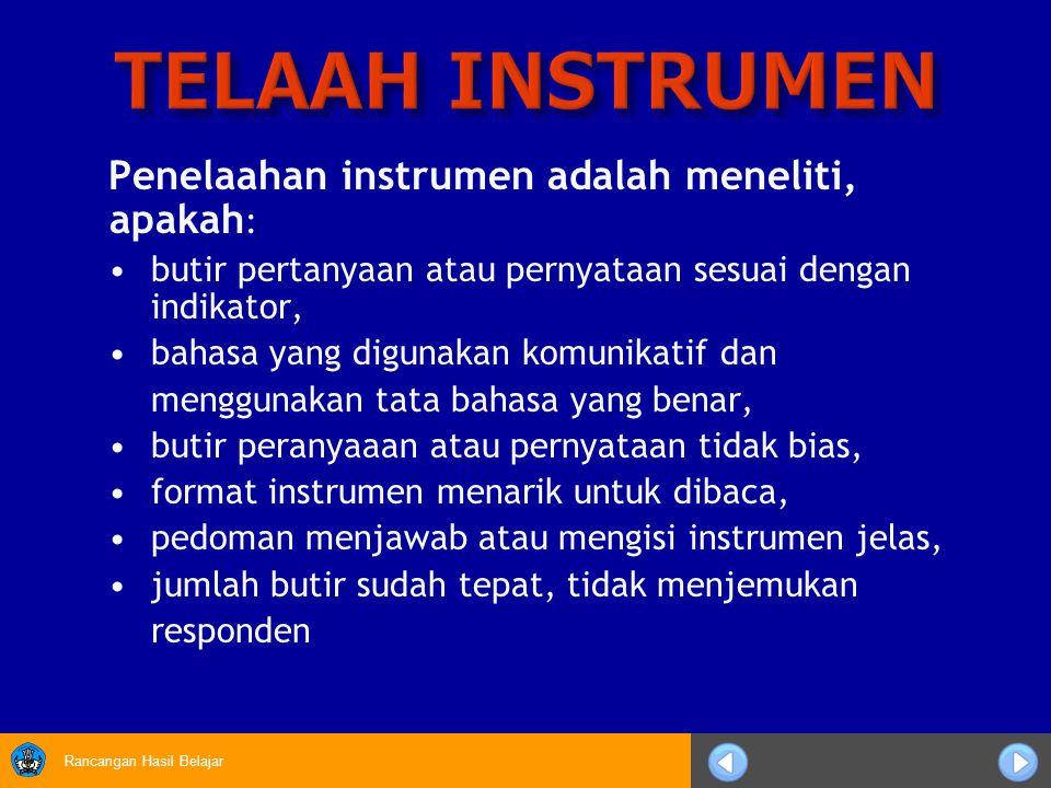 TELAAH INSTRUMEN Penelaahan instrumen adalah meneliti, apakah: